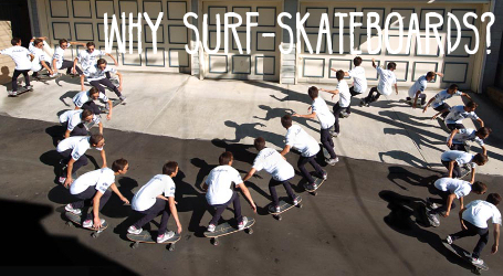 Why Surf-Skateboards?